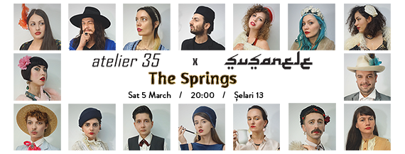 Șușanele - The Springs @ Atelier 35, București